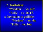 2 invitation wisdom vs 4 5 folly vs 16 17 a invitation to gullible wisdom vs 4a folly vs 16a