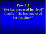 prov 9 2 she has prepared her food literally she has butchered her slaughter