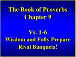 the book of proverbs chapter 9 vs 1 6 wisdom and folly prepare rival banquets