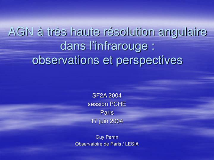 agn tr s haute r solution angulaire dans l infrarouge observations et perspectives