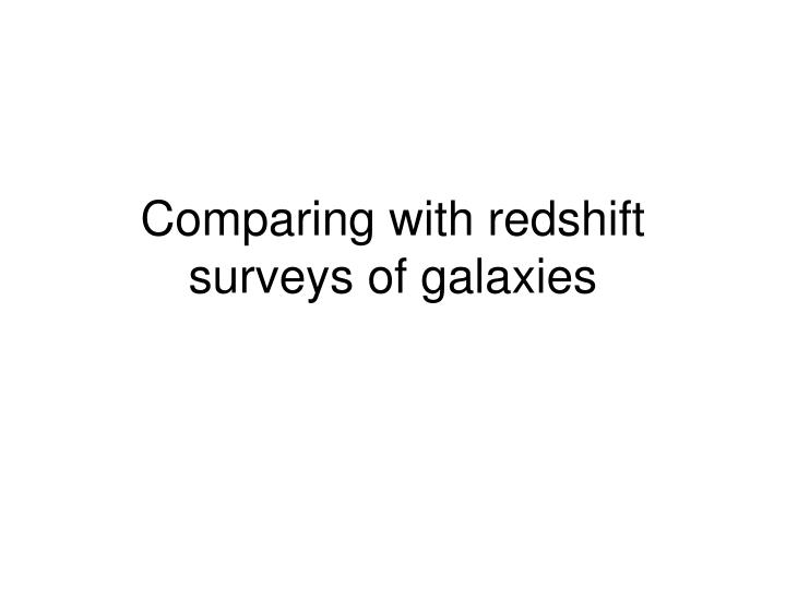 comparing with redshift surveys of galaxies n.