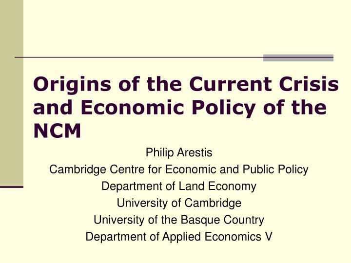 origins of the current crisis and economic policy of the ncm n.