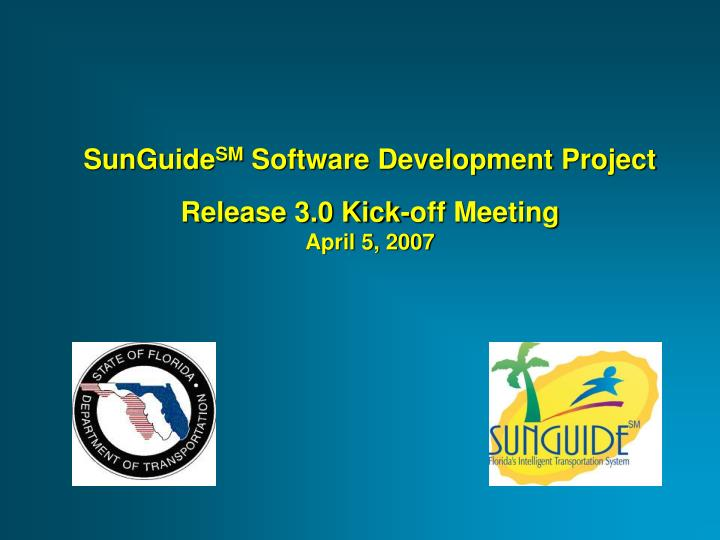 sunguide sm software development project release 3 0 kick off meeting april 5 2007 n.