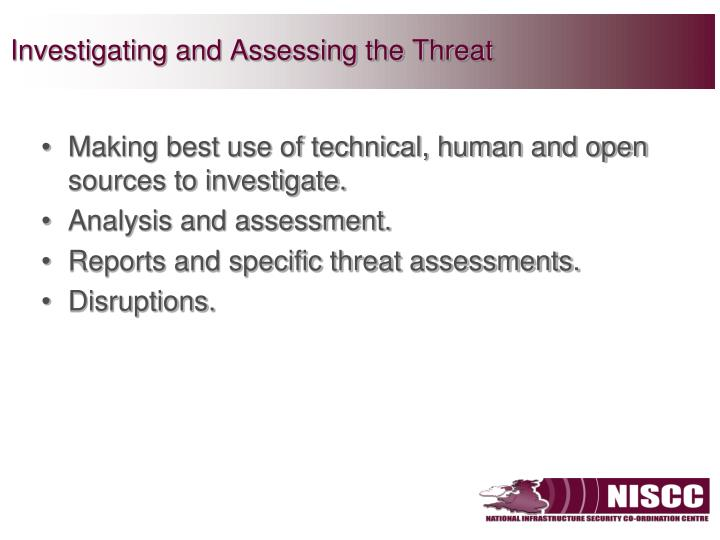 Investigating and Assessing the Threat