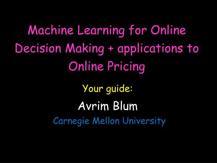 machine learning for online decision making applications to online pricing n.
