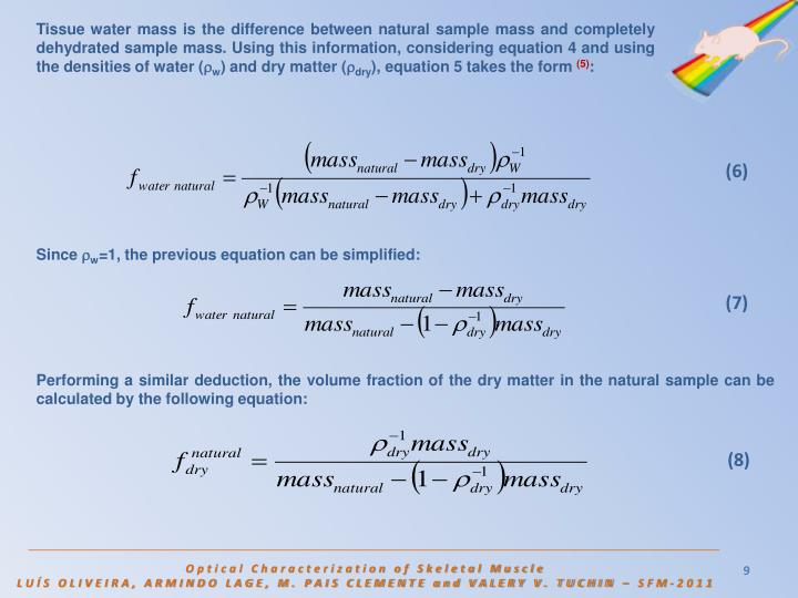Tissue water mass is the difference between natural sample mass and completely dehydrated sample mass. Using this information, considering equation 4 and using the densities of water (