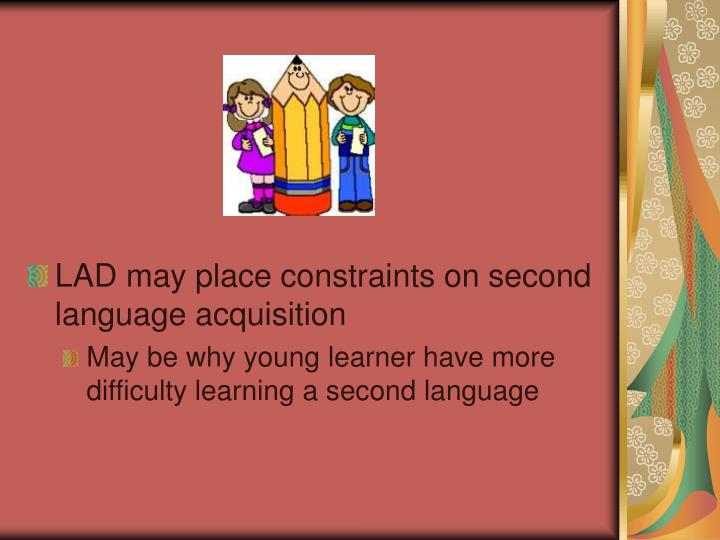 LAD may place constraints on second language acquisition