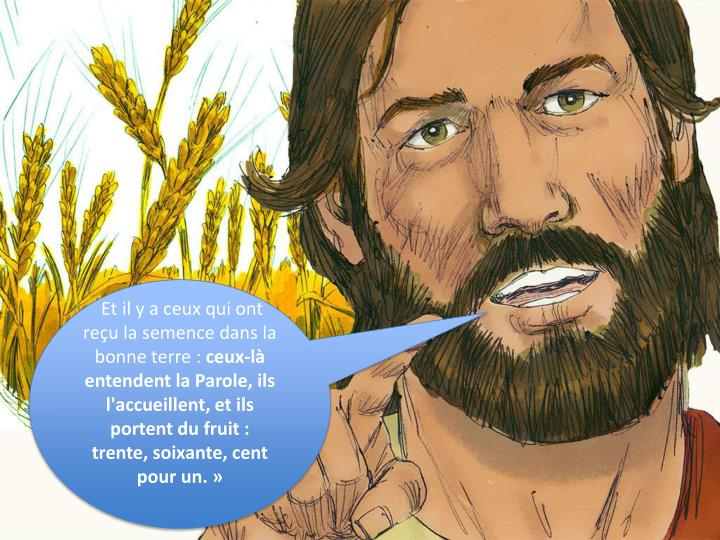 Et il y a ceux qui ont reçu la semence dans la bonne terre :