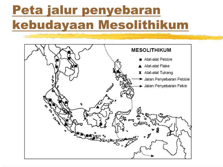 Peta jalur penyebaran kebudayaan Mesolithikum