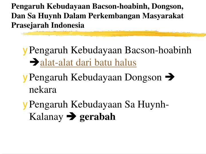 Pengaruh Kebudayaan Bacson-hoabinh, Dongson, Dan Sa Huynh Dalam Perkembangan Masyarakat