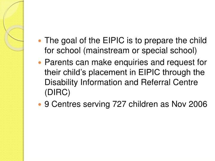 The goal of the EIPIC is to prepare the child for school (mainstream or special school)