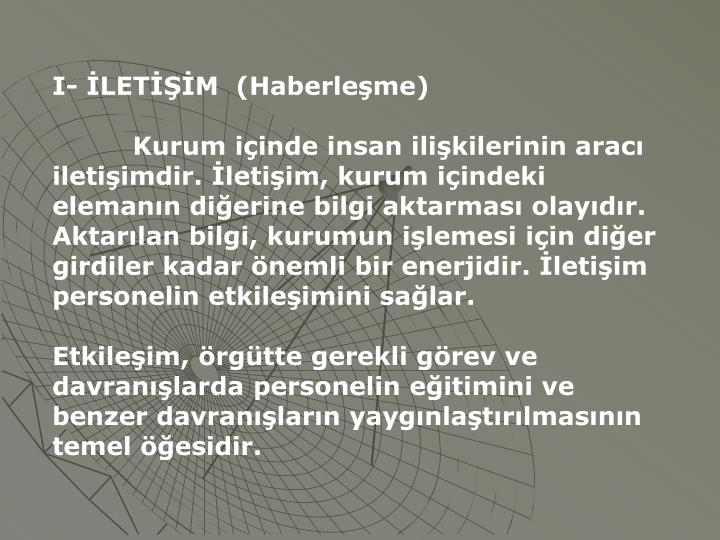 I- İLETİŞİM  (Haberleşme)
