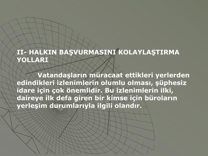 II- HALKIN BAŞVURMASINI KOLAYLAŞTIRMA YOLLARI
