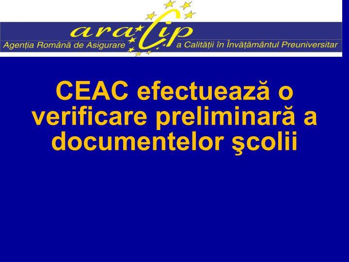 CEAC efectuează o verificare preliminară a documentelor şcolii