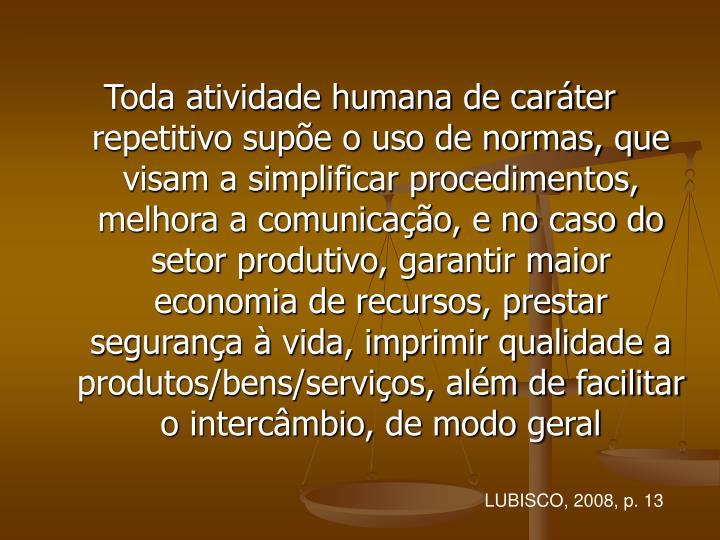 Toda atividade humana de caráter repetitivo supõe o uso de normas, que visam a simplificar procedi...