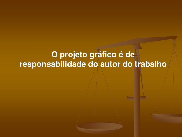 O projeto gráfico é de responsabilidade do autor do trabalho