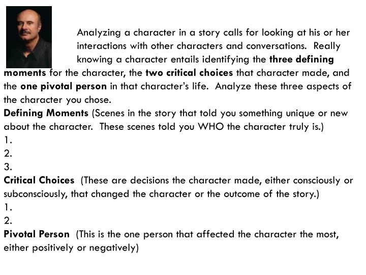 Analyzing a character in a story calls for looking at his or her interactions with other characters and conversations.  Really knowing a character entails identifying the