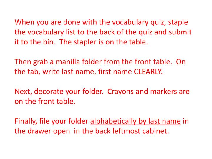 When you are done with the vocabulary quiz, staple the vocabulary list to the back of the quiz and submit it to the bin.
