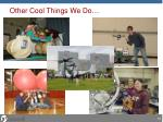 other cool things we do