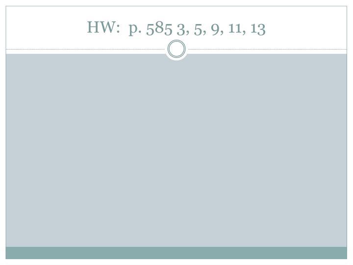 HW:  p. 585 3, 5, 9, 11, 13