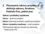 planowanie zakresu projektu definicja zakresu struktura podzia u prac pakiet prac