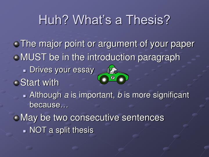 whats a thesis sentence The thesis statement is often the last sentence or paragraph of this introduction and has two parts: the argument and the so what factor a topic sentence is the introductory sentence (though not always the first) of a paragraph in the body of an essay and should move your thesis forward.
