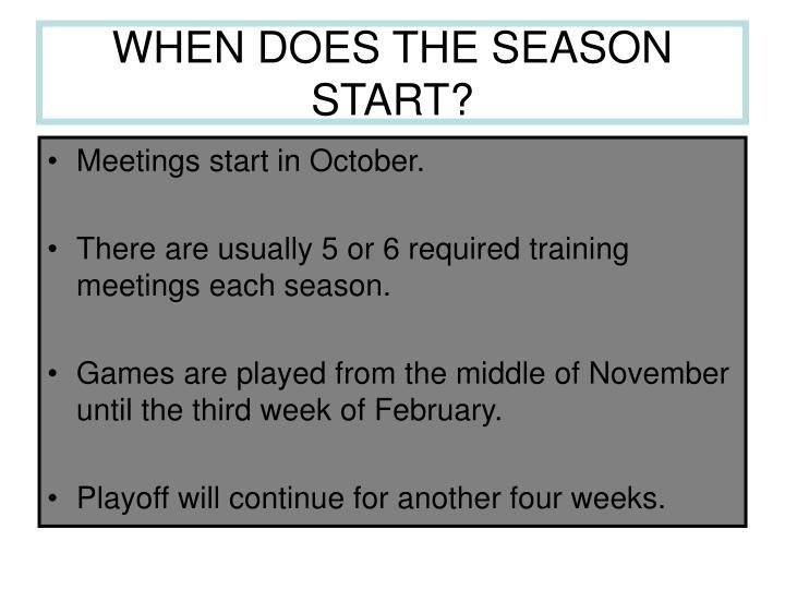 WHEN DOES THE SEASON START?