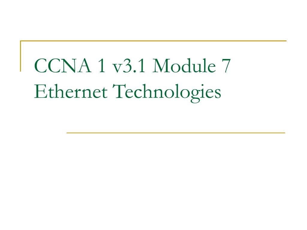 Ppt ccna 1 v3. 0 module 7 ethernet technologies powerpoint.