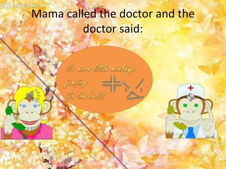 Mama called the doctor and the doctor said: