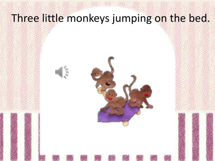 Three little monkeys jumping on the bed.