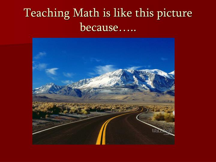 Teaching math is like this picture because