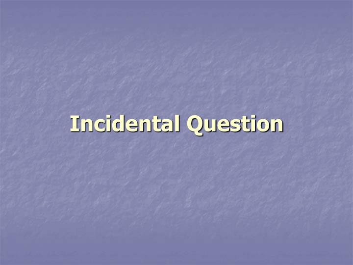 Incidental Question