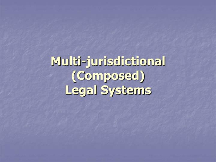 Multi jurisdictional composed legal systems