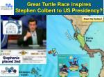 great turtle race inspires stephen colbert to us presidency
