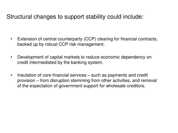 Structural changes to support stability could include: