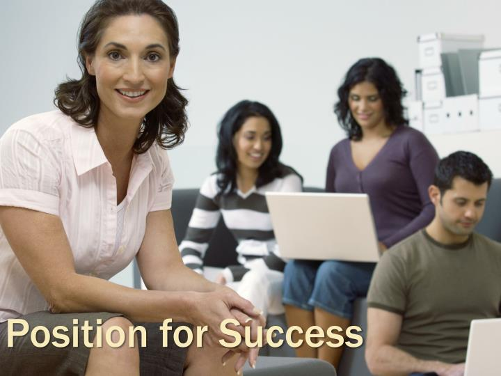 Position for Success