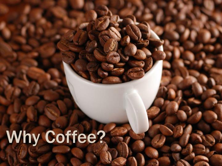 Why Coffee?