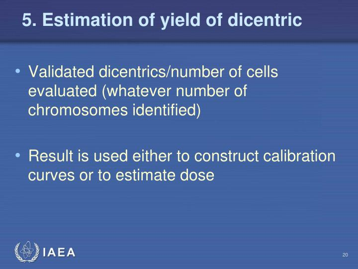 5. Estimation of yield of dicentric
