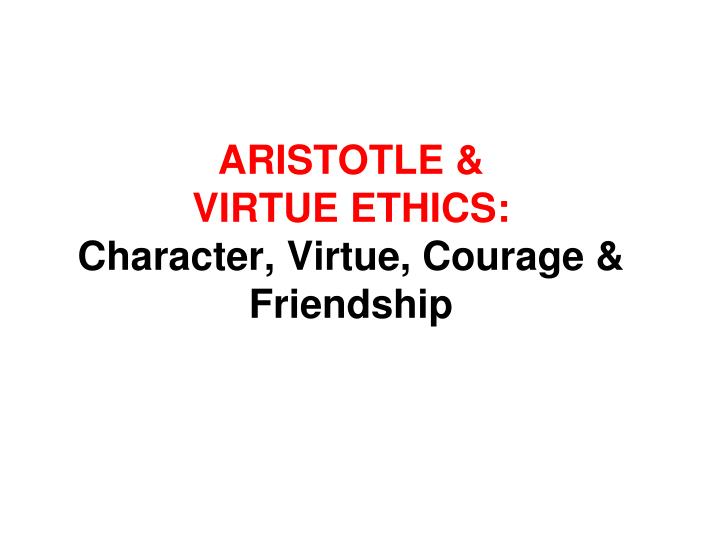 linking aristotles virtue with character essay Character education government we face a choice between a society where people accept modest sacrifices for a common good or a more contentious society where.