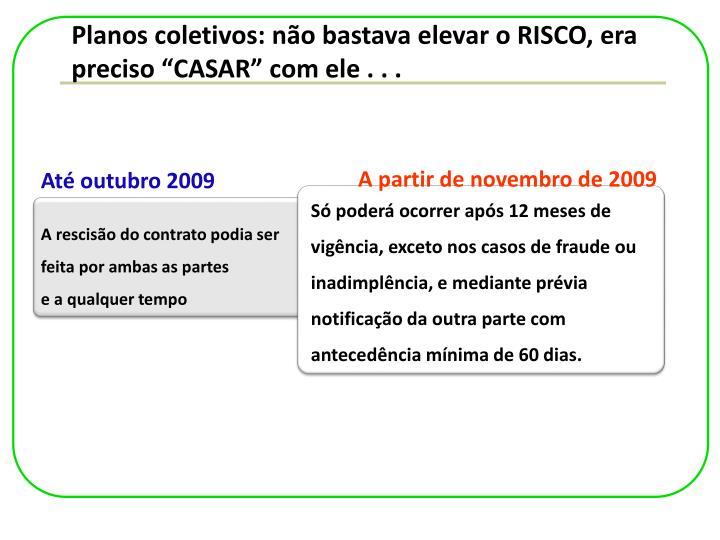 """Planos coletivos: não bastava elevar o RISCO, era preciso """"CASAR"""" com ele . . ."""