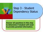 step 3 student dependency status