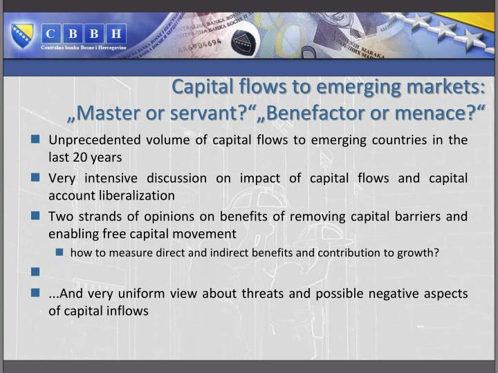 Capital flows to emerging markets master or servant benefactor or menace