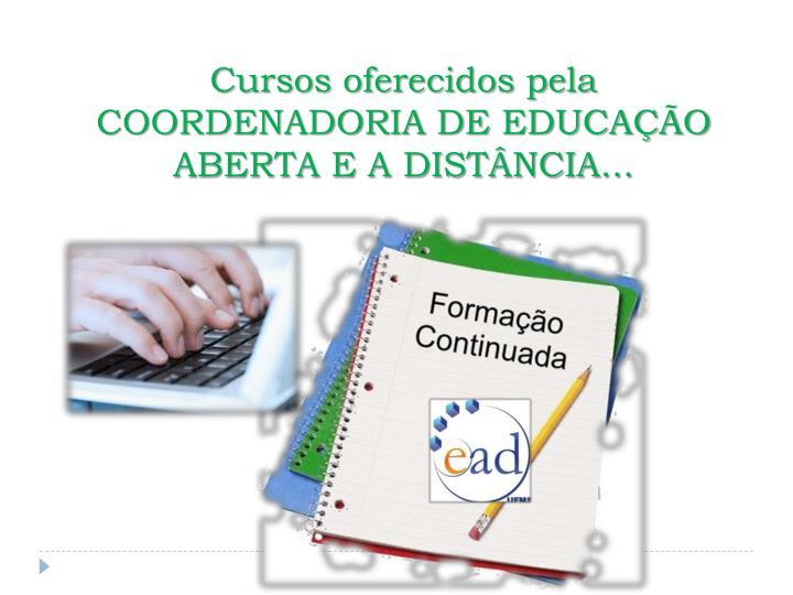 Cursos oferecidos pela COORDENADORIA DE EDUCAÇÃO ABERTA E A DISTÂNCIA...