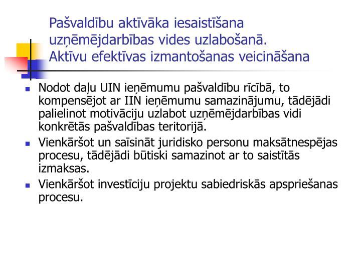 Pašvaldību aktīvāka iesaistīšana uzņēmējdarbības vides uzlabošanā.