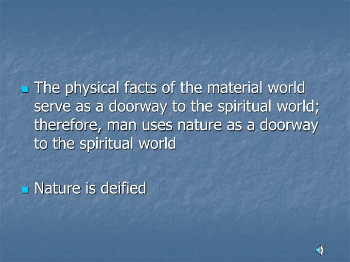 The physical facts of the material world serve as a doorway to the spiritual world; therefore, man uses nature as a doorway to the spiritual world