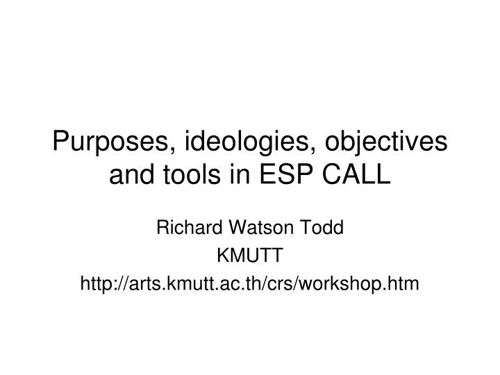 purposes ideologies objectives and tools in esp call n.