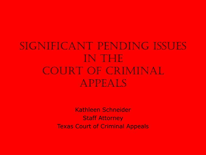 Significant pending issues in the court of criminal appeals