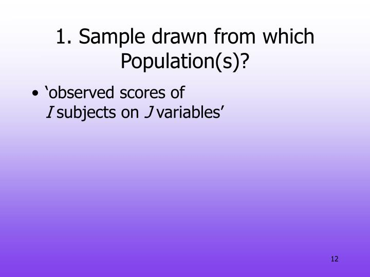 1. Sample drawn from which Population(s)?