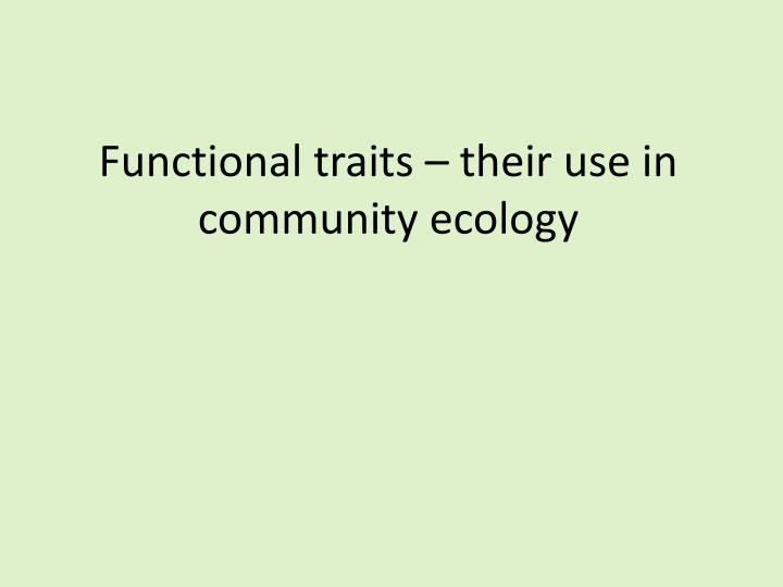 Functional traits their use in community ecology