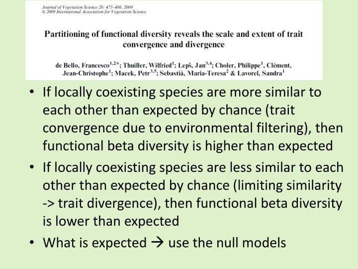 If locally coexisting species are more similar to each other than expected by chance (trait convergence due to environmental filtering), then functional beta diversity is higher than expected